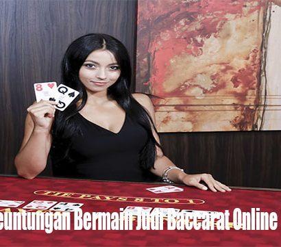 Beberapa Keuntungan Bermain Judi Baccarat Online di Indonesia
