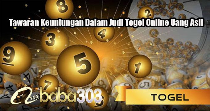 Tawaran Keuntungan Dalam Judi Togel Online Uang Asli