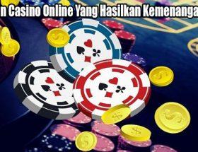 Trik Main Casino Online Yang Hasilkan Kemenangan Besar