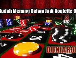 Trik Mudah Menang Dalam Judi Roulette Online