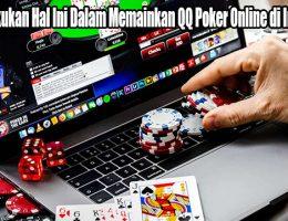 Wajib Lakukan Hal Ini Dalam Memainkan QQ Poker Online di Indonesia