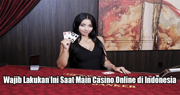 Wajib Lakukan Ini Saat Main Casino Online di Indonesia
